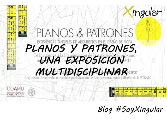 Planos y Patrones, una exposición multidisciplinar by Xingular Design